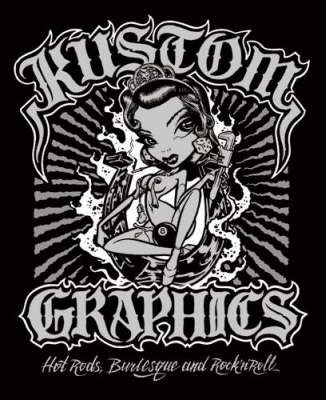 Kustom Graphics Hot Rods, Burlesque and Rock 'n' Roll