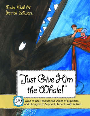 Just Give Him the Whale! 20 Ways to Use Fascinations, Areas of Expertise and Strengths to Support Students with Autism