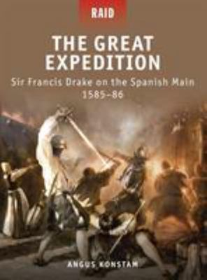 The Great Expedition: Sir Francis Drake on the Spanish Main - 1585-86