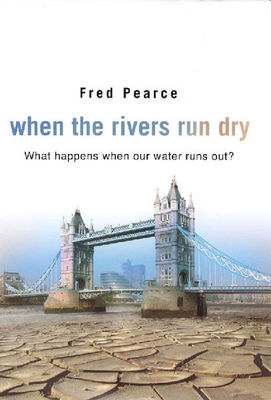When the Rivers Run Dry : What happens when our water runs out?