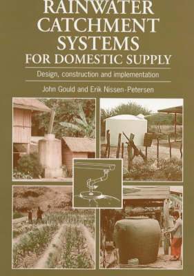 Rainwater Catchment Systems for Domestic Supply : Design, Construction and Implementation