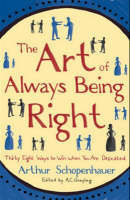 The Art of Always Being Right : Thirty Eight Ways to Win When You are Defeated