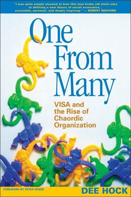 One From Many  : VISA and the Rise of Chaordic Organization