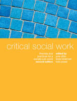 Critical Social Work : Theories and practices for a socially just world (2nd edition 2009)