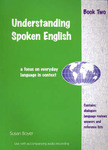 Understanding Spoken English : A focus on everyday language in context - Student book 2