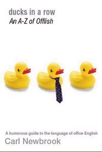 Ducks in a Row : An A-Z of Offlish - the definitive guide to office english