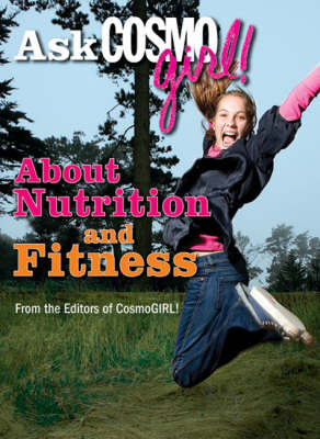 "Ask ""Cosmogirl!"" About Nutrition and Fitness"