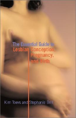 The Essential Guide to Lesbian Conception, Pregnancy and Birth