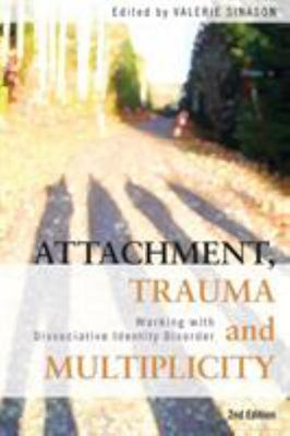 Attachment, Trauma and Multiplicity: Working with Dissociative Identity Disorder