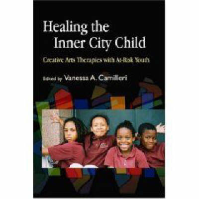 Healing the Inner City Child: Creative Arts Therapies with At-risk Youth