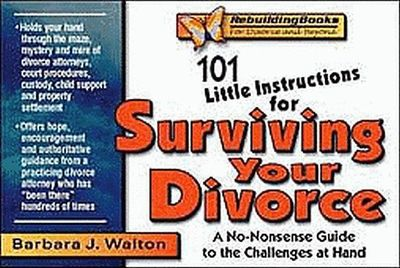 101 Little Instructions for Surviving Your Divorce: A No-nonsense Guide to the Challenges at Hand (Rebuilding Series)