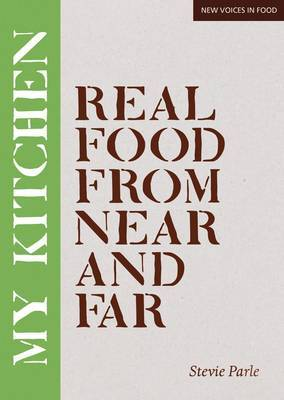 My Kitchen: Real Food from Near and Far