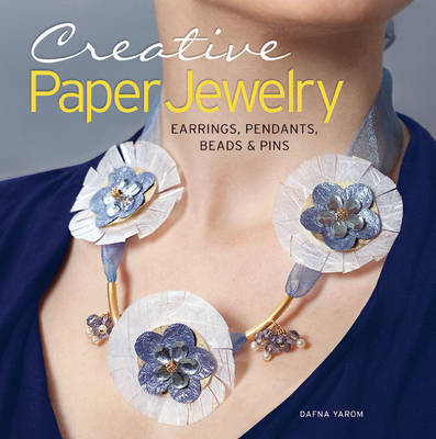 Creative Paper Jewelry: Earrings, Pendants, Beads & Pins