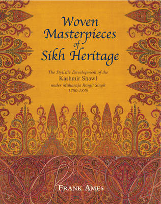 Woven Masterpieces of Sikh Heritage: The Stylistic Development of the Kashmir Shawl 1780-1839