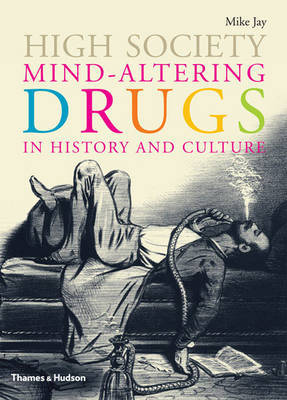 High Society: Mind Altering Drugs in History and Culture