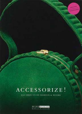 Accessorize!: 250 Objects of Fashion & Desire