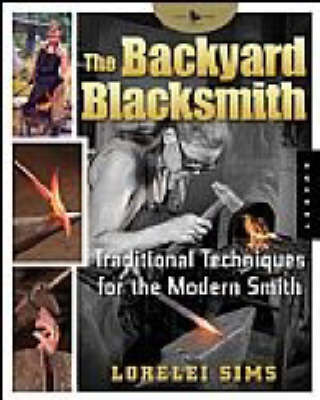 The Backyard Blacksmith : Traditional Techniques for the Modern Smith