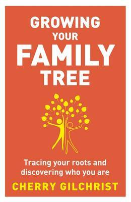 Growing Your Family Tree : Tracing Your Roots and Discovering Who You are