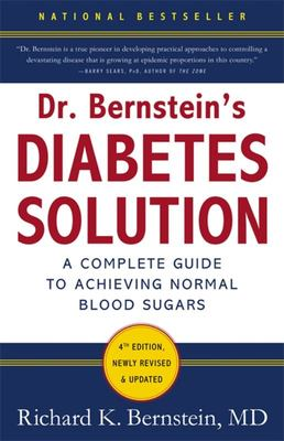 Dr Bernstein's Diabetes Solution : A Complete Guide to Achieving Normal Blood Sugars