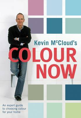 Kevin McCloud's Colour Now: An Expert Guide to Choosing Colours for Your Home