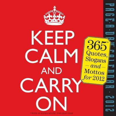 Keep Calm and Carry on Page-A-Day Calendar: 365 Quotes, Slogans and Mottos for 2012