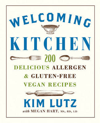 Welcoming Kitchen : 200 Delicious Allergen- & Gluten-Free Vegan Recipes