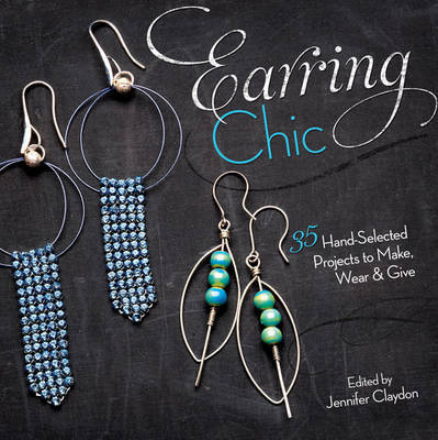 Earring Chic : 35 Hand-Selected Projects to Make, Wear and Give