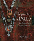 Rejuvenated Jewels : New Designs from Vintage Treasures