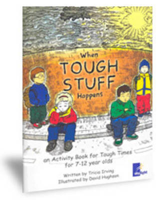 When Tough Stuff Happens: An Activity Book for Tough Times for 7 to 12 Year Olds