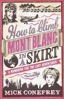 How to Climb Mont Blanc in a Skirt,: A Handbook for the Lady Adventurer