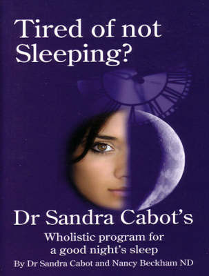 Tired of Not Sleeping?: Dr Sandra Cabot's Wholistic Program for a Good Night's Sleep