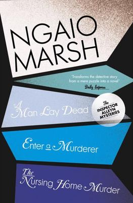 The Ngaio Marsh Collection #1 - A Man Lay Dead / Enter a Murder / The Nursing Home Murder