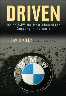 Driven - Inside BMW, the Most Admired Car Company in the World: Inside BMW, the Most Admired Car Company in the World