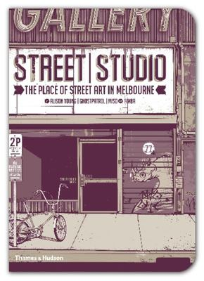Street / Studio: The Place of Street Art in Melbourne