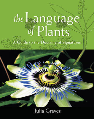 The Language of Plants : A Guide to the Doctrine of Signatures