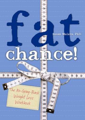 Fat Chance!: The No-going-back Weight Loss Workbook