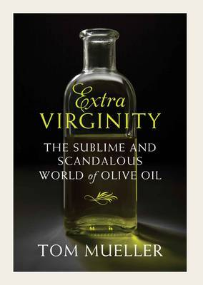 Extra Virginity: Of Olive Oils Sacred and Profane, and the People Who Make Them