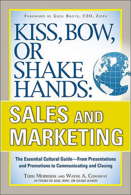 Kiss, Bow, or Shake Hands, Sales and Marketing: The Essential Cultural Guide--From Presentations and Promotions to Communicating and Closing