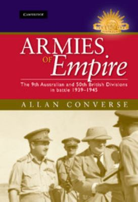 Armies of Empire: The 9th Australian and 50th British Divisions in Battle 1939-1945