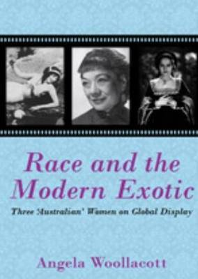 Race and the Modern Exotic: Three 'Australian' Women on Global Display