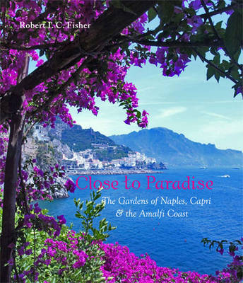 Close to Paradise: The Gardens of Naples, Capri and the Amalfi Coast
