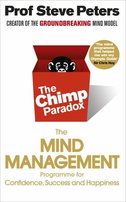 Chimp Paradox: The Acclaimed Mind Management Programme to Help You Achieve Success, Confidence and Happiness