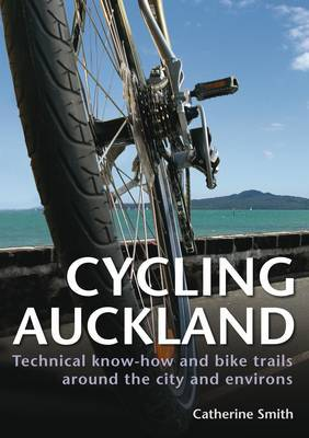 Cycling Auckland: Technical Know-how and Bike Trails Around the City and Environs