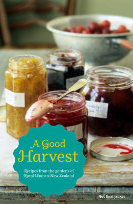 A Good Harvest: Recipes from the Gardens of Rural Women New Zealand
