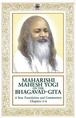 Maharishi Mahesh Yogi on the Bhagavad-Gita: A New Translation and Commentary with Sanskrit Text: Chapters 1-6