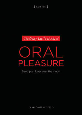 The Sexy Little Book of Oral Pleasure: Send Your Love Over the Moon