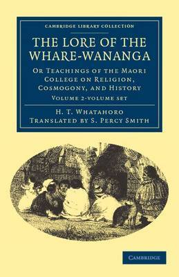 Lore of the Whare-wananga: Or Teachings of the Maori College on Religion, Cosmogony, and History 2 Volume Set
