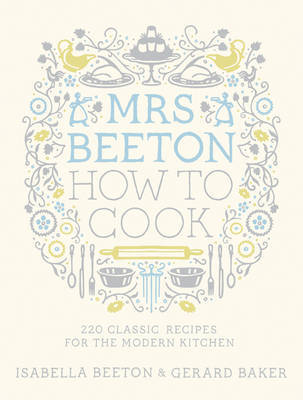 Mrs Beeton: How to Cook: 220 Classic Recipes Updated for the Modern Cook
