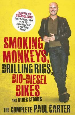 Smoking Monkeys, Drilling Rigs, Bio-diesel Bikes and other stories: The Complete Paul Carter