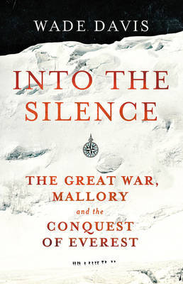 Into the Silence: The Great War, Mallory and the Conquest of Everest